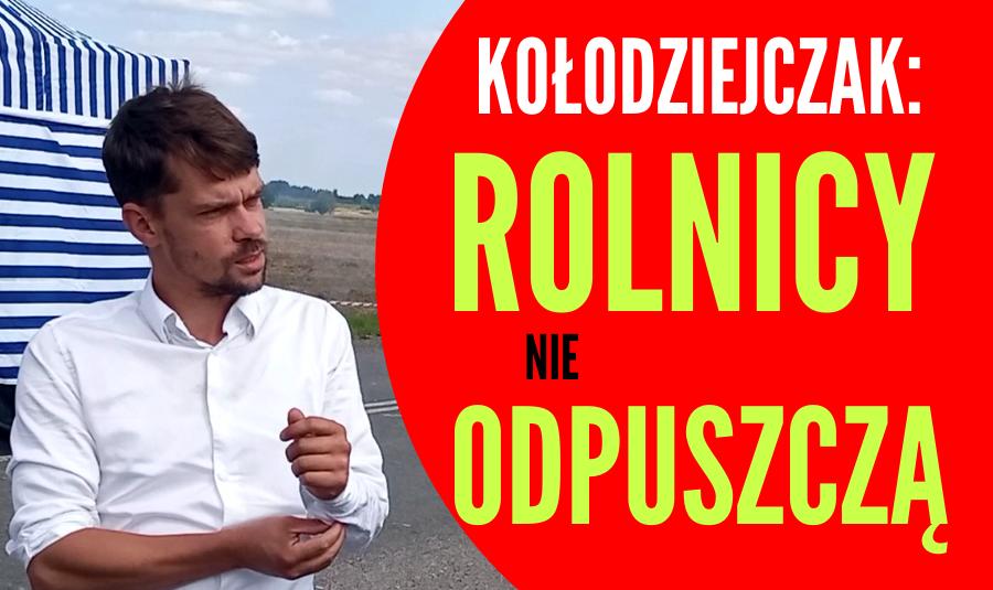 Michał Kołodziejczyk: Rolnicy nie odpuszczą (WIDEO + ZDJĘCIA) - Zdjęcie główne