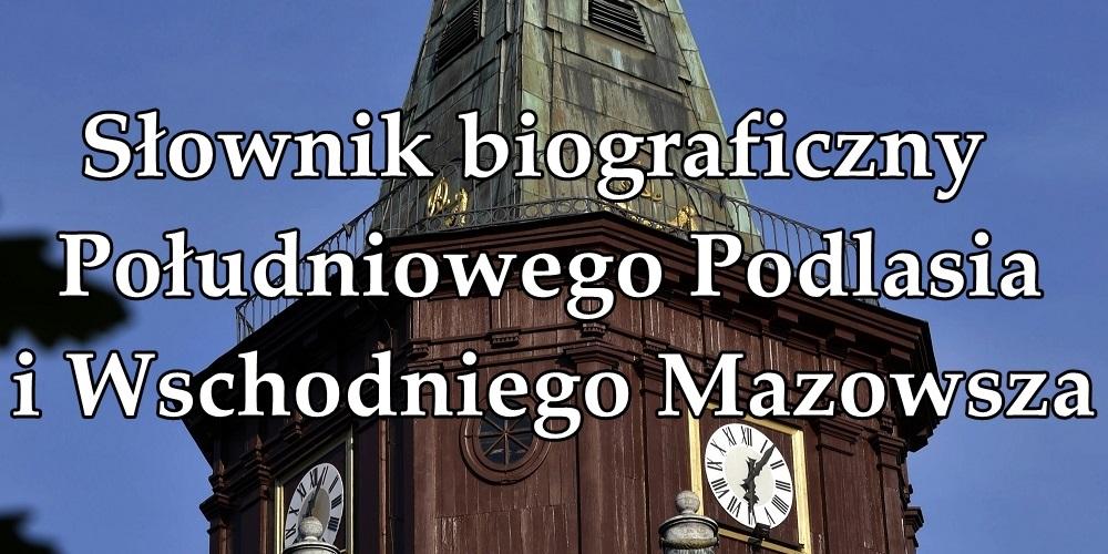 Elektroniczny Słownik Biograficzny Południowego Podlasia i Wschodniego Mazowsza - Zdjęcie główne