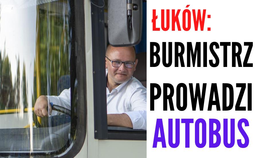 ŁUKÓW. Burmistrz poprowadził autobus. (WIDEO) - Zdjęcie główne